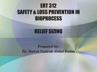 ERT 312 SAFETY & LOSS PREVENTION IN BIOPROCESS RELIEF SIZING