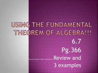 Using the Fundamental Theorem of Algebra!!!