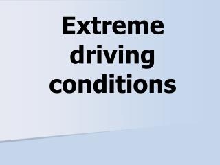 Extreme driving conditions