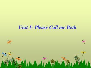Unit 1: Please Call me Beth