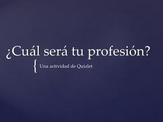 ¿ Cuál será tu profesión ?