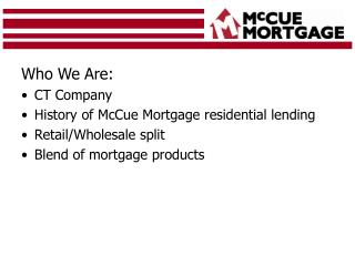 Who We Are: CT Company History of McCue Mortgage residential lending Retail/Wholesale split
