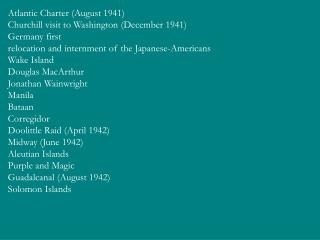 Atlantic Charter (August 1941) Churchill visit to Washington (December 1941) Germany first