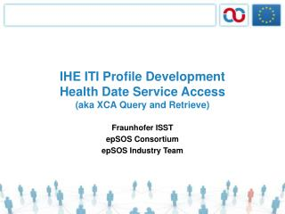 IHE ITI Profile Development Health Date Service Access (aka XCA Query and Retrieve)
