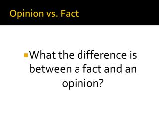 Opinion vs. Fact