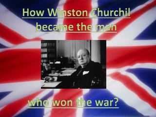 How Winston  Churchil  became the man