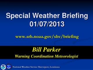 Special Weather Briefing 01/07/2013 srh.noaa/shv/briefing