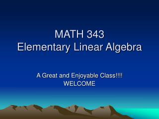 MATH 343 Elementary Linear Algebra