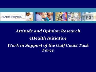 Attitude and Opinion Research eHealth Initiative Work in Support of the Gulf Coast Task Force