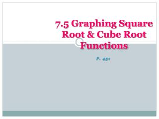 7.5 Graphing Square Root & Cube Root Functions