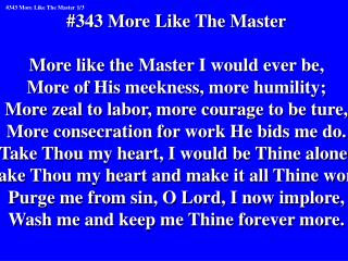 #343 More Like The Master More like the Master I would ever be,