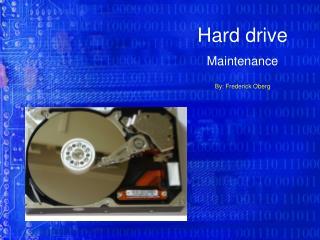 Hard drive  Maintenance By: Frederick Oberg