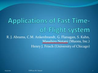 Applications of Fast Time-of-Flight system