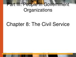 Part III: People in Government Organizations
