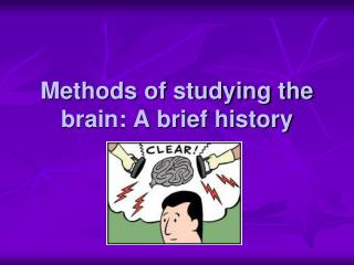 Methods of studying the brain: A brief history