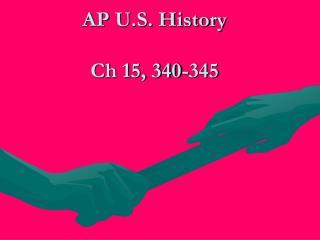 AP U.S. History Ch 15, 340-345