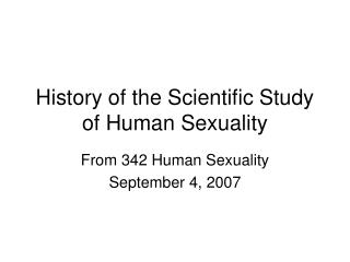 History of the Scientific Study  of Human Sexuality