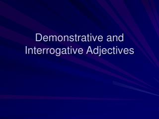 Demonstrative and Interrogative Adjectives