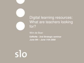 Digital learning resources: What are teachers looking for? Wim de Boer
