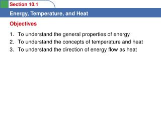 To understand the general properties of energy To understand the concepts of temperature and heat