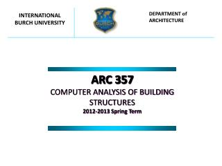 ARC 357 COMPUTER ANALYSIS OF BUILDING STRUCTURES 201 2 -201 3 Spring Term