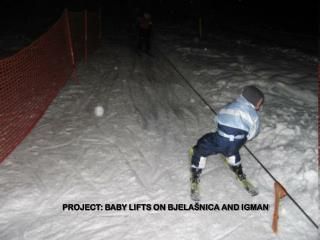 PROJECT: BABY LIFTS ON BJELAŠNICA AND IGMAN
