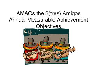 AMAOs the 3(tres) Amigos Annual Measurable Achievement Objectives