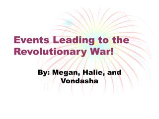 Events Leading to the  Revolutionary War!