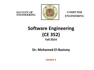 Software Engineering (CE 352) Fall 2014 Dr : Mohamed El- Basiuny Lecture 1