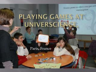 Playing games at universcience ,