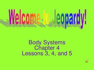 Body Systems     Chapter 4           Lessons 3, 4, and 5