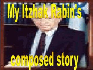 My Itzhak Rabin's composed story