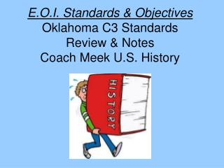 E.O.I. Standards & Objectives Oklahoma C3 Standards Review & Notes Coach Meek U.S. History