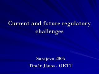 Current and future regulatory challenges