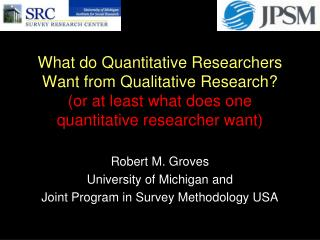 Robert M. Groves University of Michigan and  Joint Program in Survey Methodology USA