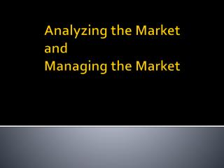 Analyzing the Market and  Managing the Market