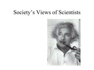 Society's Views of Scientists
