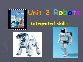Unit 2 R o b o t s