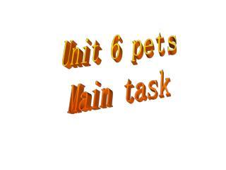Unit 6 pets  Main task