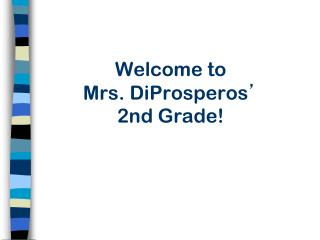 Welcome to  Mrs. DiProsperos ' 2nd Grade!