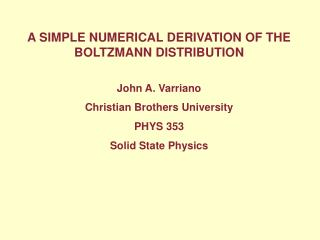 A SIMPLE NUMERICAL DERIVATION OF THE BOLTZMANN DISTRIBUTION John A. Varriano