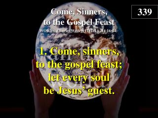 Come, Sinners, to the Gospel Feast (Verse 1)