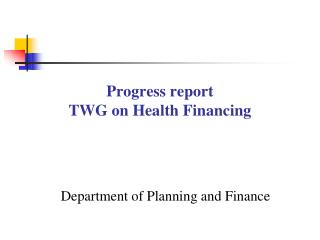 Progress report TWG on Health Financing