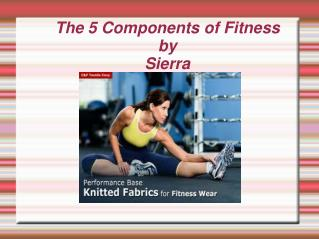 The 5 Components of Fitness  by  Sierra