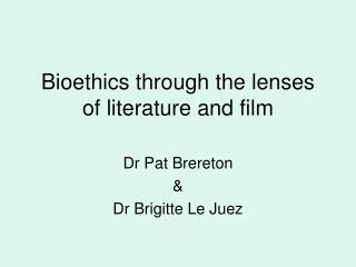 Bioethics through the lenses of literature and film