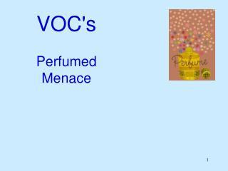 VOC's  Perfumed Menace