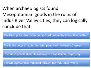The Mesopotamian civilization existed before the Indus River Valley