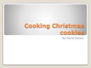 Cooking  C hristmas cookies