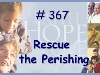 # 367  Rescue  the Perishing