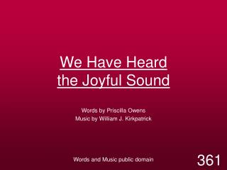 We Have Heard  the Joyful Sound